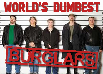 World's Dumbest Burglars